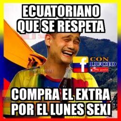 Meme Sexi - meme personalizado ecuatoriano que se respeta compra el extra por el lunes sexi 3371802