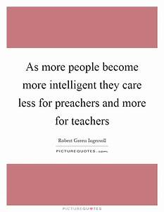 As more people ... Intelligent Teacher Quotes