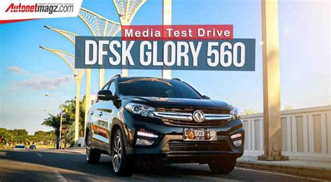 Review Dfsk 560 by Test Drive Dfsk 560 Autonetmagz