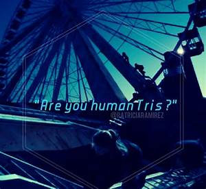Are you human Tris? | Divergent | Pinterest