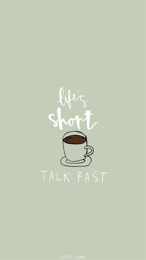 lifes short talk fast gilmore girls wallpaper iphone