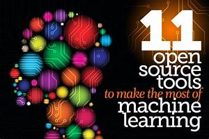 11 open source tools to make the most of machine learning ...
