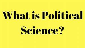 What is Politic... Political Science