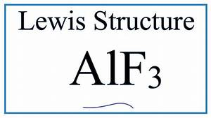 How To Draw The Lewis Dot Structure For Alf3  Aluminum Fluoride
