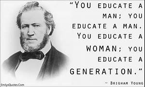 You educate a m... Intelligent Teacher Quotes