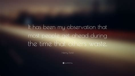 """Henry Ford Quote """"it Has Been My Observation That Most People Get Ahead During The Time That"""