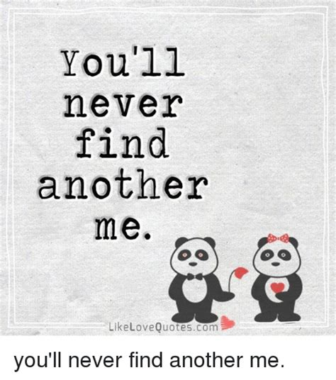 you will never find another me quotes