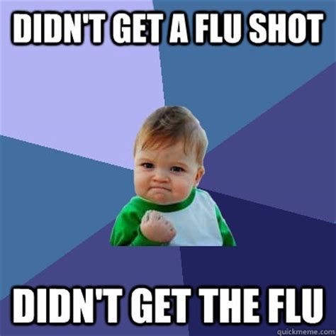 Flu Shot Meme - didn t get a flu shot didn t get the flu success kid quickmeme