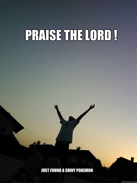 Praise The Lord Meme - praise the lord just found a shiny pokemon pure happiness quickmeme