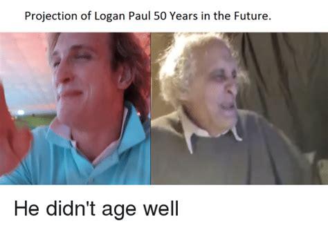 Logan Paul Memes - projection of logan paul 50 years in the future future meme on me me