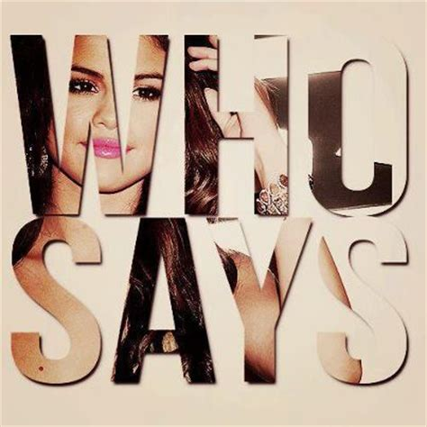 """""""who Says"""" Song By The Recording Artist Selena Gomez You"""