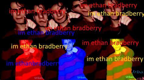 Ethan Bradberry Memes - im ethan bradberry i m ethan bradberry know your meme