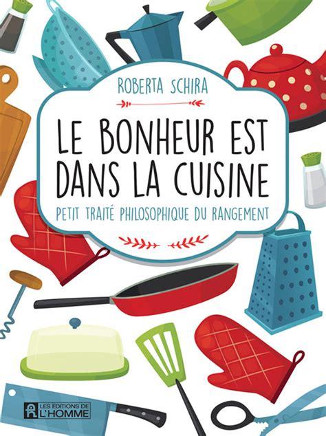 le bonheur dans la cuisine quot le bonheur est dans la cuisine quot petit trait 233 philosophique du rangement par roberta schira