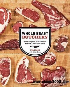 Whole Beast Butchery  The Complete Visual Guide To Beef
