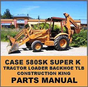 Case 580sk Super K Tractor Tlb Illustrated Parts Catalog Manual