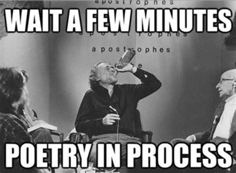 Poetry Meme - poetry in process poets drunk meme funny pinterest funny bukowski and poetry