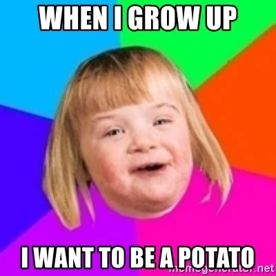 When I Grow Up Meme - when i grow up i want to be a potato i can count to potato meme generator