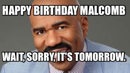Birthday Tomorrow Meme - meme creator happy birthday malcomb wait sorry it s tomorrow meme generator at memecreator org