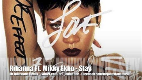 Stay Rihanna Search: Stay (ft Mikky Ekko) (Mr Johnstone Remix) DL In