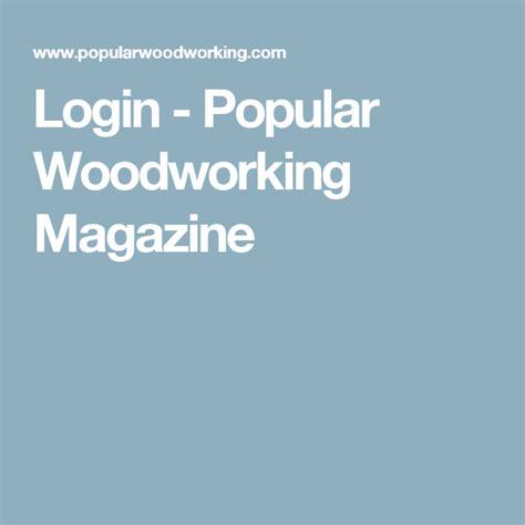 login popular woodworking magazine popular woodworking