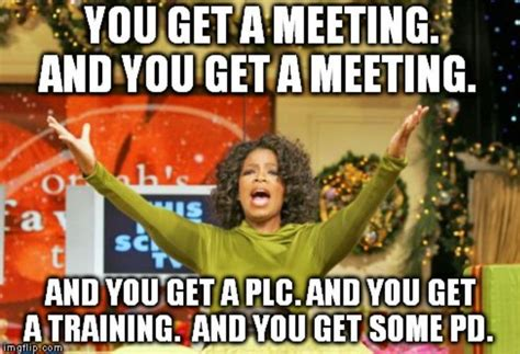 Meeting Memes - if the back to school staff meeting was an oprah s favorite things i ll think of this and