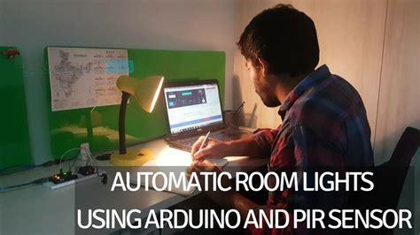 automatic room light control upon human presence automatic room lights using arduino and pir sensor