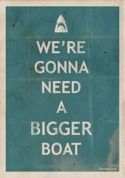 Film Quote We Re Gonna Need A Bigger Boat by Tugg The Movies You Want At Your Local Theater We Re