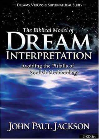 biblical model  dream interpretation avoiding  pitfalls  soulish methodology  john