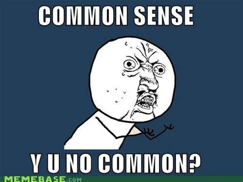 Common Sense Meme - 25 best ideas about common sense funny on pinterest common sense quotes minions funny