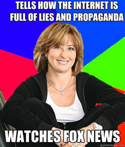 Internet Lies Meme - tells how the internet is full of lies and propaganda watches fox news sheltering suburban mom