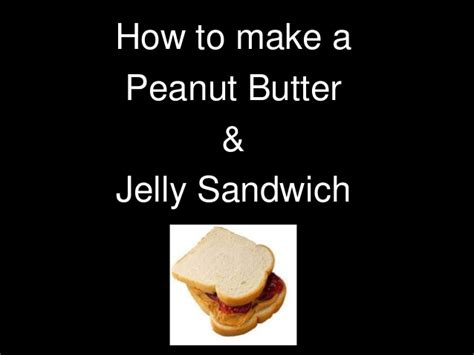 what to make with peanut butter sequencing how to make a peanut butter sandwich
