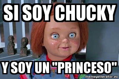 Memes De Chucky - meme personalizado si soy chucky y soy un quot princeso quot 4721033