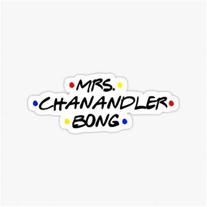 Bong Chanandler Mrs Sticker Redbubble Stickers
