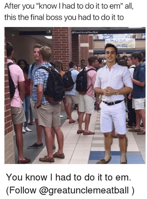 You I Had To Do It To Em Template 25 Best Memes About You I Had To Do It To Em You