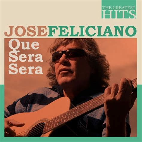 jose feliciano que sera the greatest hits jose feliciano que sera sera jose
