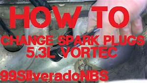 How To Change Spark Plugs On 5 3l Vortec
