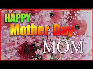 Happy Mothers Day Mom ..... A Beautiful Video - YouTube
