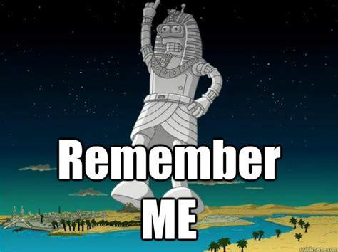 Remember Me Meme - remember me misc quickmeme
