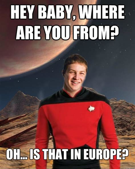 Hey Baby Meme - hey baby where are you from oh is that in europe starfleet academy freshman quickmeme