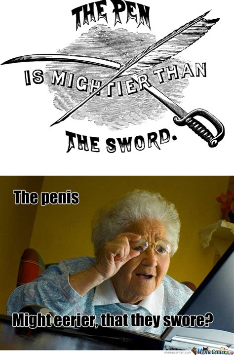 Pen Meme - the pen is mightier than the sword or so we thought by enormouse meme center