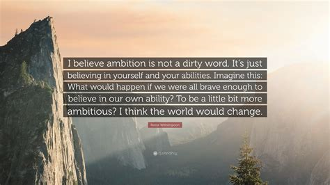 Reese Witherspoon Quote Believe Ambition Not