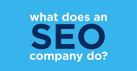 Seo Of A Company by What Does An Seo Company Do What Is An Seo Company
