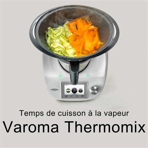 temps de cuisson vapeur varoma thermomix pour vos plats
