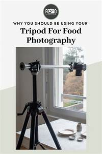 Why You Should be Using a Tripod for Food Photography (+ FREE Tripod Toolkit!) | Food ...