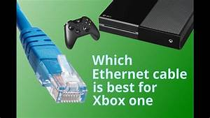 Which Ethernet Cable For Xbox One