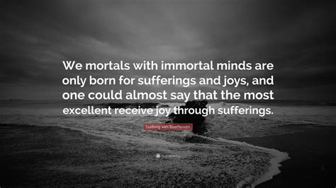 "Ludwig Van Beethoven Quote ""we Mortals With Immortal"