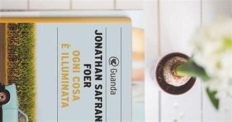 Ogni Cosa è Illuminata Pdf Libri Quot Ogni Cosa 232 Illuminata Quot Di Jonathan Safran Foer