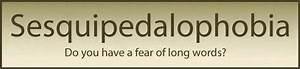 Sesquipedalophobia - long word fear, long words fear, big ...