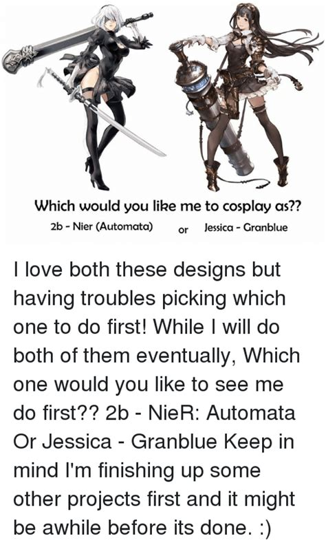 Nier Automata Memes - which would you like me to cosplay as 2b nier automata or jessica granblue i love both these