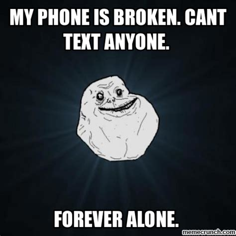 Cracked Phone Meme - my phone is broken cant text anyone